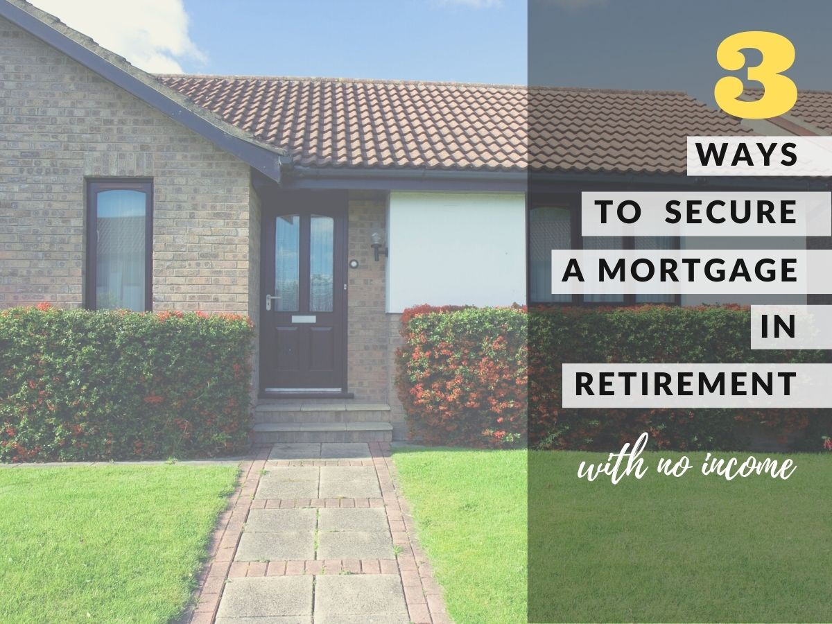 3 ways to secure a mortgage in retirement with no income
