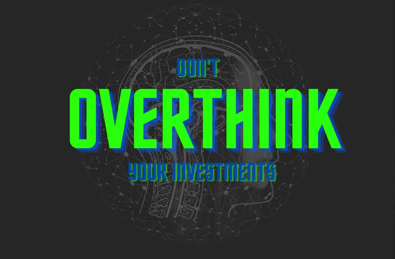Don't overthink your investments